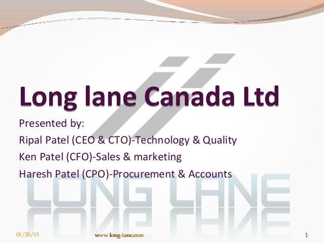 Presented by:Ripal Patel (CEO & CTO)-Technology & QualityKen Patel (CFO)-Sales & marketingHaresh Patel (CPO)-Procurement &...