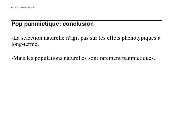 16   LongLastingMontpellier.nb     Pop panmictique: conclusion  -La selection naturelle n'agit pas sur les effets phenotyp...