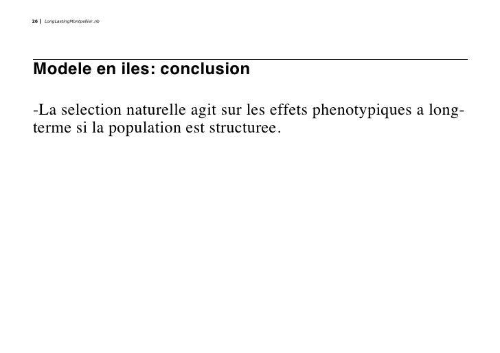 26   LongLastingMontpellier.nb     Modele en iles: conclusion  -La selection naturelle agit sur les effets phenotypiques a...