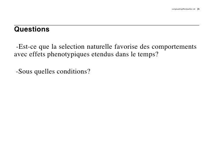 LongLastingMontpellier.nb   5     Questions   -Est-ce que la selection naturelle favorise des comportements avec effets ph...