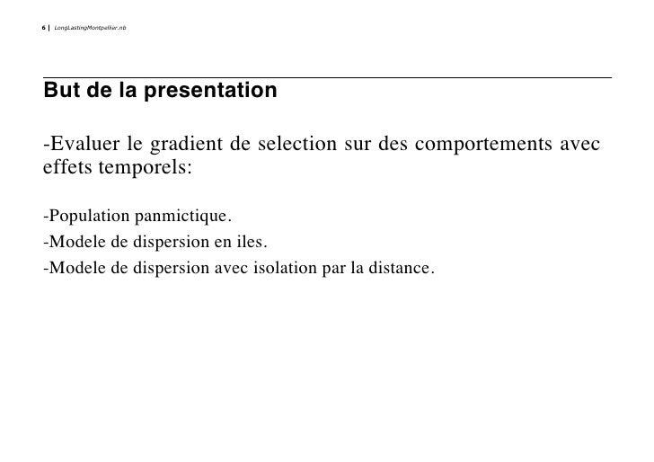 6   LongLastingMontpellier.nb     But de la presentation  -Evaluer le gradient de selection sur des comportements avec eff...