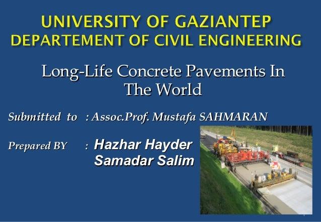 Long-Life Concrete Pavements InLong-Life Concrete Pavements InThe WorldThe WorldSubmitted to : Assoc.Prof. Mustafa SAHMARA...