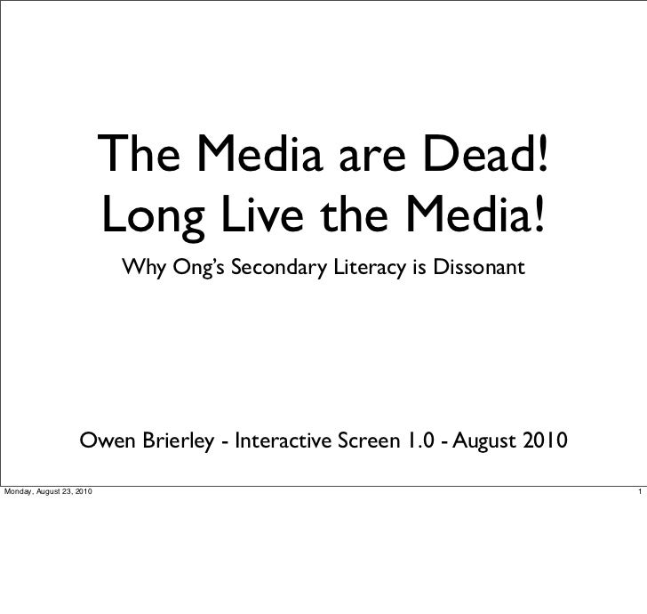 The Media are Dead!                          Long Live the Media!                           Why Ong's Secondary Literacy i...