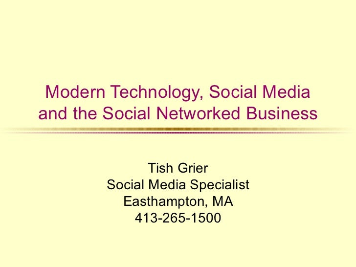 Modern Technology, Social Mediaand the Social Networked Business               Tish Grier        Social Media Specialist  ...