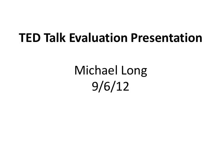 TED Talk Evaluation Presentation         Michael Long            9/6/12