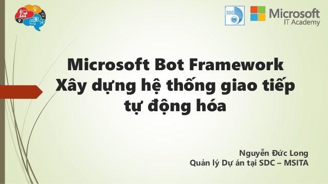 Microsoft Bot Framework Xây dựng hệ thống giao tiếp tự động hóa Nguyễn Đức Long Quản lý Dự án tại SDC – MSITA