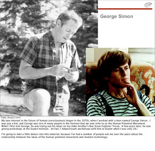 George SimonFriday, January 4, 2013My own interest in the future of human consciousness began in the 1970s, when I worked ...