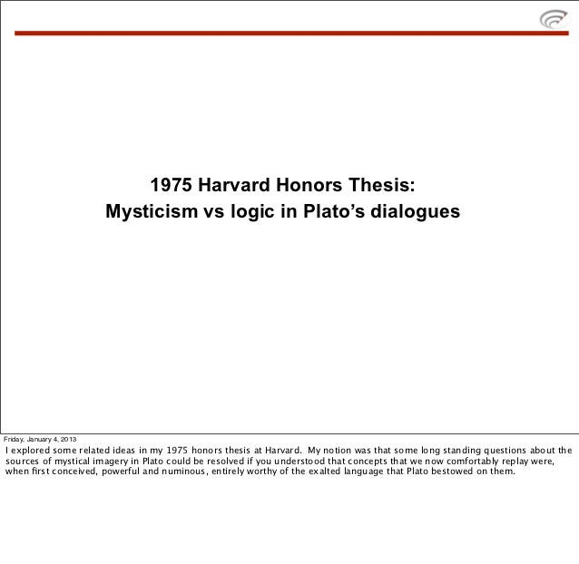 1975 Harvard Honors Thesis:                          Mysticism vs logic in Plato's dialoguesFriday, January 4, 2013I explo...
