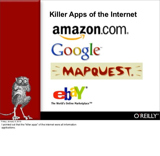 "Killer Apps of the InternetFriday, January 4, 2013I pointed out that the ""killer apps"" of the internet were all informatio..."