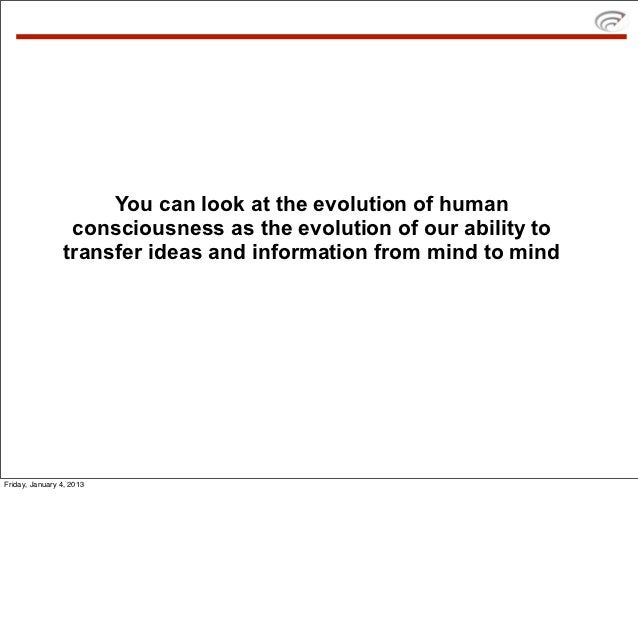 You can look at the evolution of human                  consciousness as the evolution of our ability to                 t...
