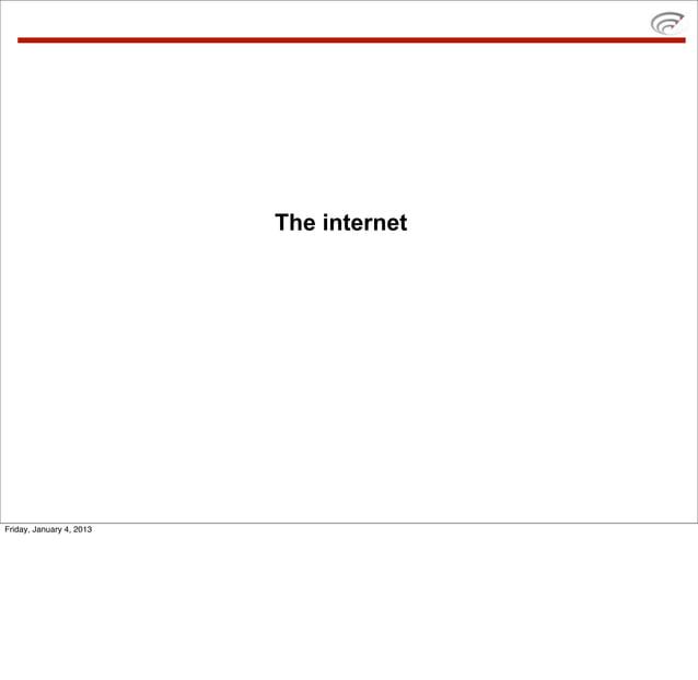 The internetFriday, January 4, 2013