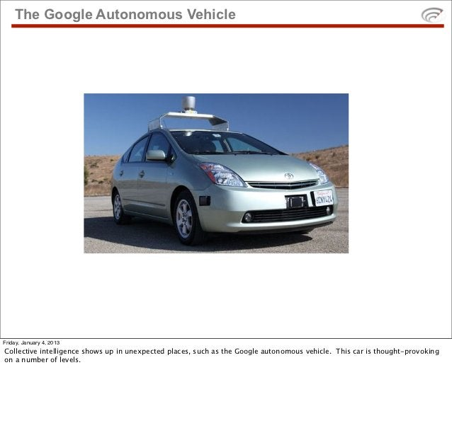 The Google Autonomous VehicleFriday, January 4, 2013Collective intelligence shows up in unexpected places, such as the Goo...