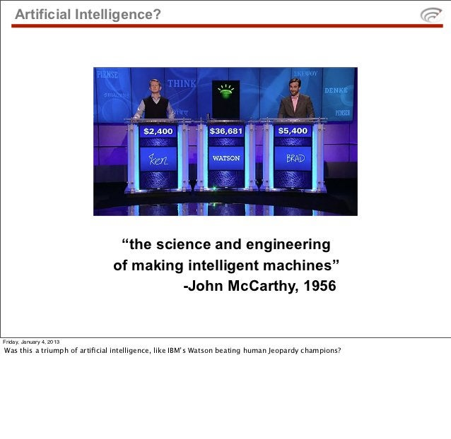 """Artificial Intelligence?                                """"the science and engineering                               of maki..."""