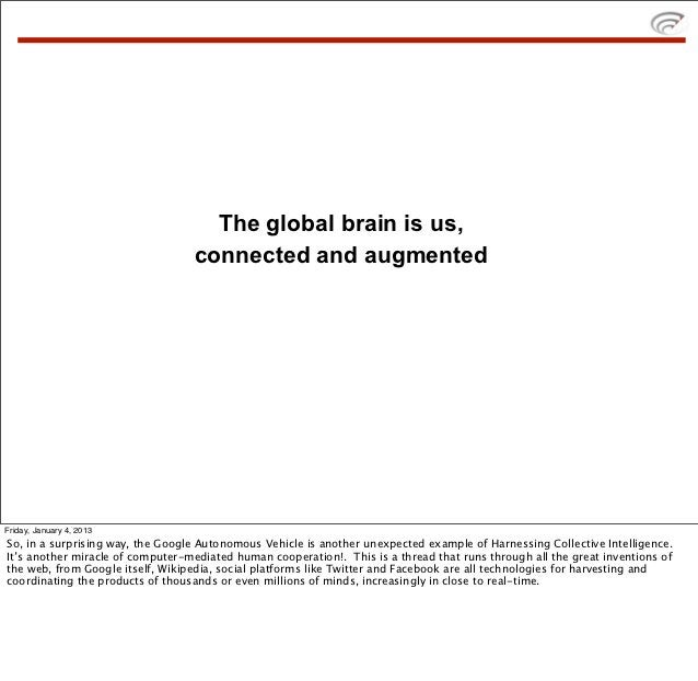 The global brain is us,                                  connected and augmentedFriday, January 4, 2013So, in a surprising...