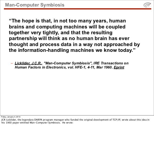 """Man-Computer Symbiosis         """"The hope is that, in not too many years, human         brains and computing machines will ..."""