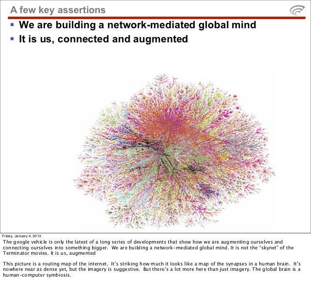 A few key assertions    § We are building a network-mediated global mind    § It is us, connected and augmentedFriday, J...