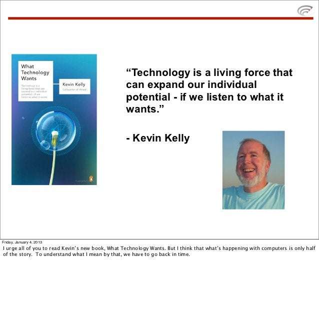 """""""Technology is a living force that                                                  can expand our individual             ..."""