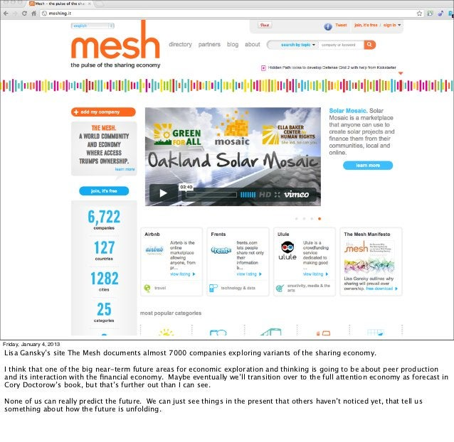 Friday, January 4, 2013Lisa Gansky's site The Mesh documents almost 7000 companies exploring variants of the sharing econo...
