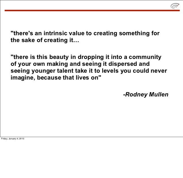 """""""theres an intrinsic value to creating something for         the sake of creating it…         """"there is this beauty in dro..."""