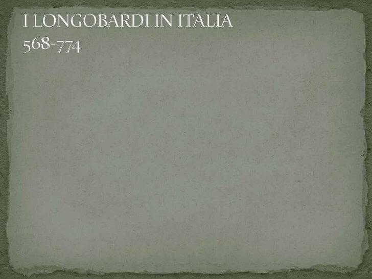 I LONGOBARDI IN ITALIA568-774<br />