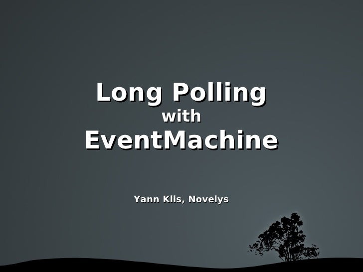 Long Polling              with     EventMachine         Yann Klis, Novelys