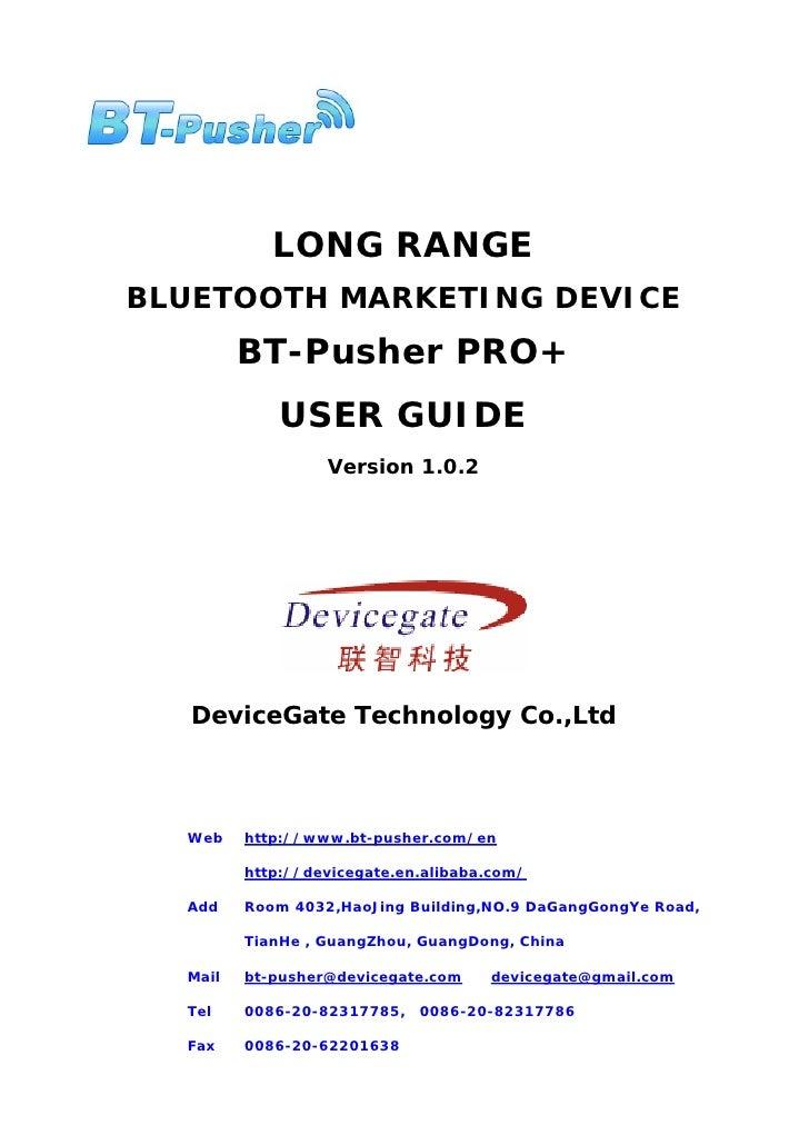 LONG RANGE BLUETOOTH MARKETING DEVICE          BT-Pusher PRO+              USER GUIDE                   Version 1.0.2     ...