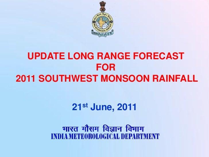 UPDATE LONG RANGE FORECAST              FOR2011 SOUTHWEST MONSOON RAINFALL         21st June, 2011
