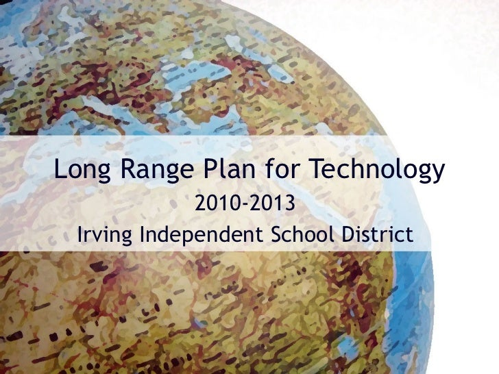 Long Range Plan for Technology 2010-2013 Irving Independent School District