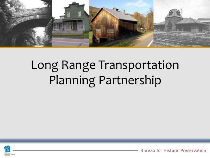 Long Range Transportation   Planning Partnership                  Bureau for Historic Preservation