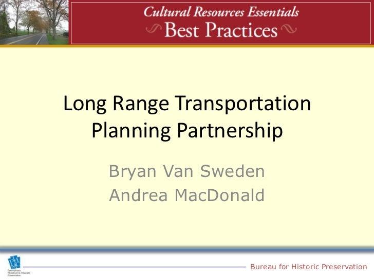 Long Range Transportation   Planning Partnership    Bryan Van Sweden    Andrea MacDonald                  Bureau for Histo...