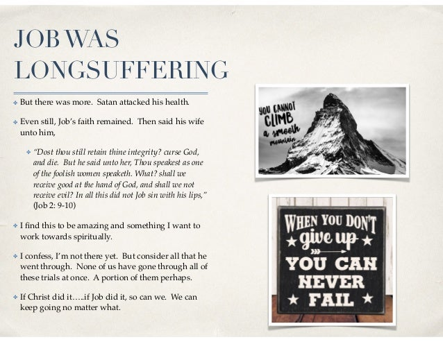 JOBWAS LONGSUFFERING ✤ But there was more. Satan attacked his health. ✤ Even still, Job's faith remained. Then said his wi...