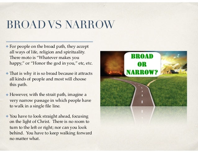"""BROADVS NARROW ✤ For people on the broad path, they accept all ways of life, religion and spirituality. There moto is """"Wha..."""