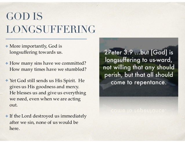 GOD IS LONGSUFFERING ✤ More importantly, God is longsuffering towards us. ✤ How many sins have we committed? How many time...