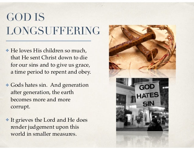 GOD IS LONGSUFFERING ✤ He loves His children so much, that He sent Christ down to die for our sins and to give us grace, a...