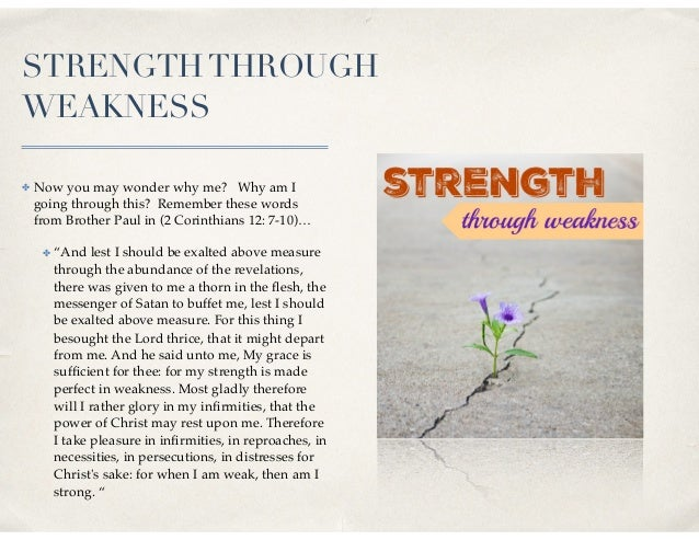 STRENGTHTHROUGH WEAKNESS ✤ Now you may wonder why me? Why am I going through this? Remember these words from Brother Paul ...