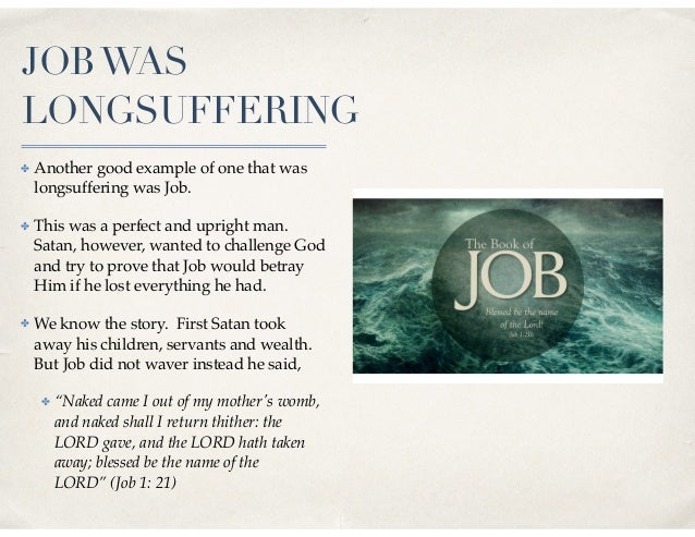 JOBWAS LONGSUFFERING ✤ Another good example of one that was longsuffering was Job. ✤ This was a perfect and upright man. S...