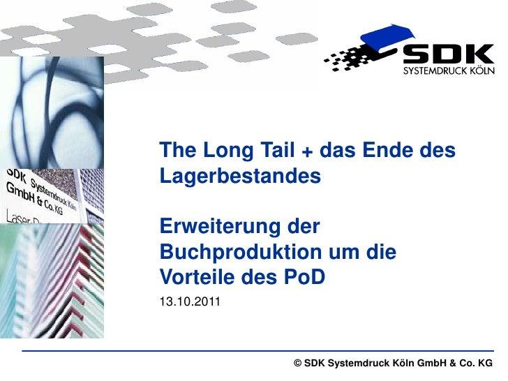 The Long Tail + das Ende desLagerbestandesErweiterung derBuchproduktion um dieVorteile des PoD13.10.2011             © SDK...