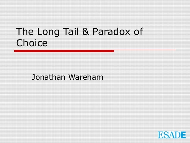 The Long Tail & Paradox ofChoice   Jonathan Wareham