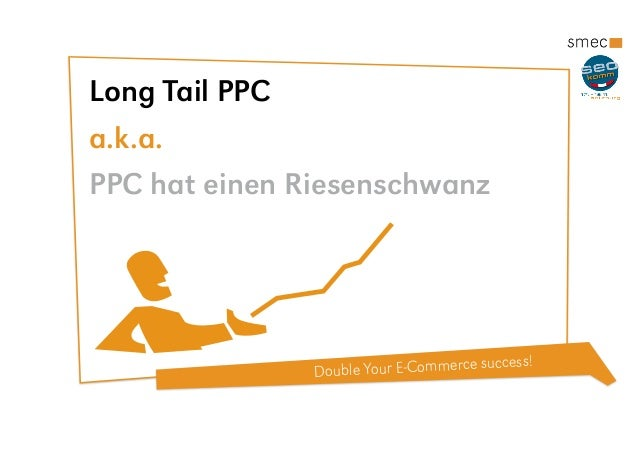 Double Your E-Commerce success! Long Tail PPC a.k.a. PPC hat einen Riesenschwanz