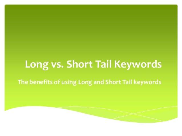Long vs. Short Tail KeywordsThe benefits of using Long and Short Tail keywords