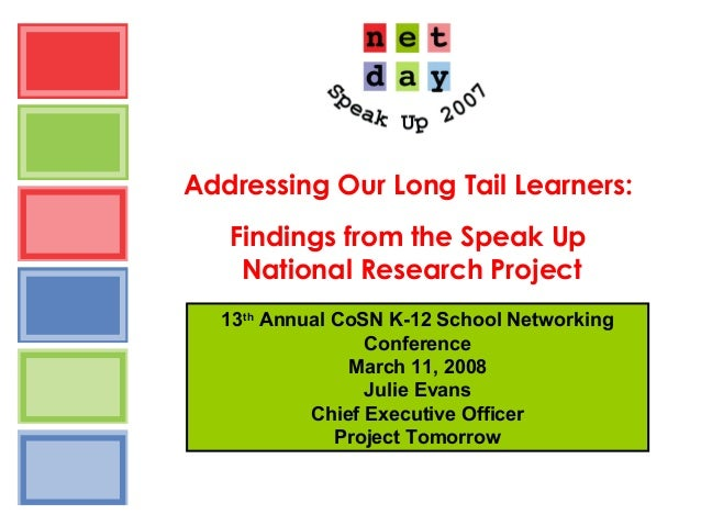 Addressing Our Long Tail Learners: Findings from the Speak Up National Research Project 13th Annual CoSN K-12 School Netwo...