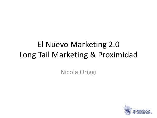 El Nuevo Marketing 2.0 Long Tail Marketing & Proximidad Nicola Origgi