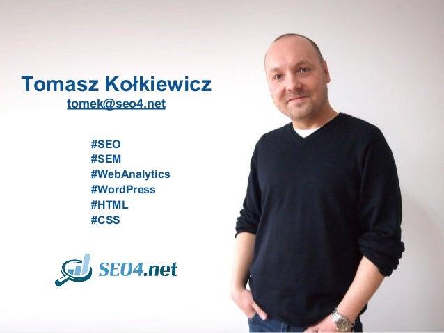 Tomasz Kołkiewicz tomek@seo4.net #SEO #SEM #WebAnalytics #WordPress #HTML #CSS