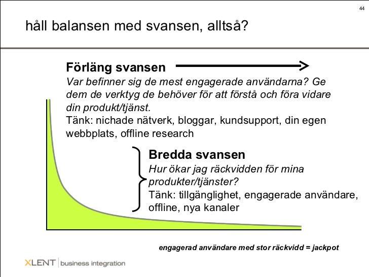 håll balansen med svansen, alltså? Förläng svansen Var befinner sig de mest engagerade användarna? Ge dem de verktyg de be...