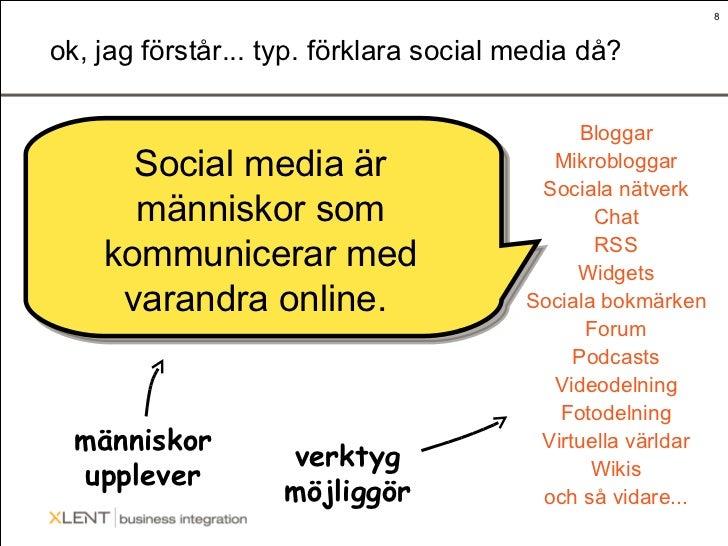 ok, jag förstår... typ. förklara social media då? Social media är människor som kommunicerar med varandra online.  Bloggar...