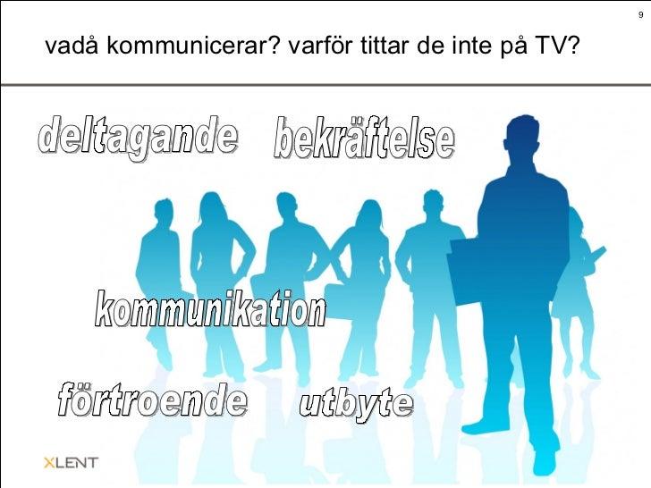 vadå kommunicerar? varför tittar de inte på TV? deltagande förtroende utbyte bekräftelse kommunikation