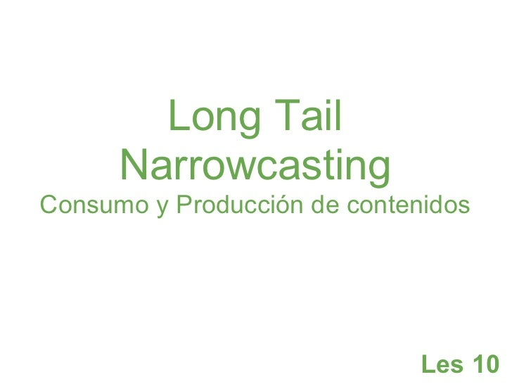 Long Tail      NarrowcastingConsumo y Producción de contenidos                              Les 10
