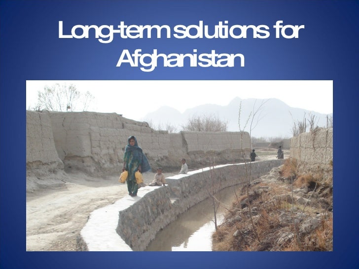 Long-term solutions for Afghanistan
