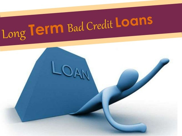 Low Credit Loans >> Long Term Bad Credit Loans Now One Can Acquire Funds Event