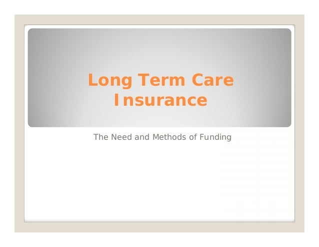 Long Term Care Insurance The Need and Methods of Funding